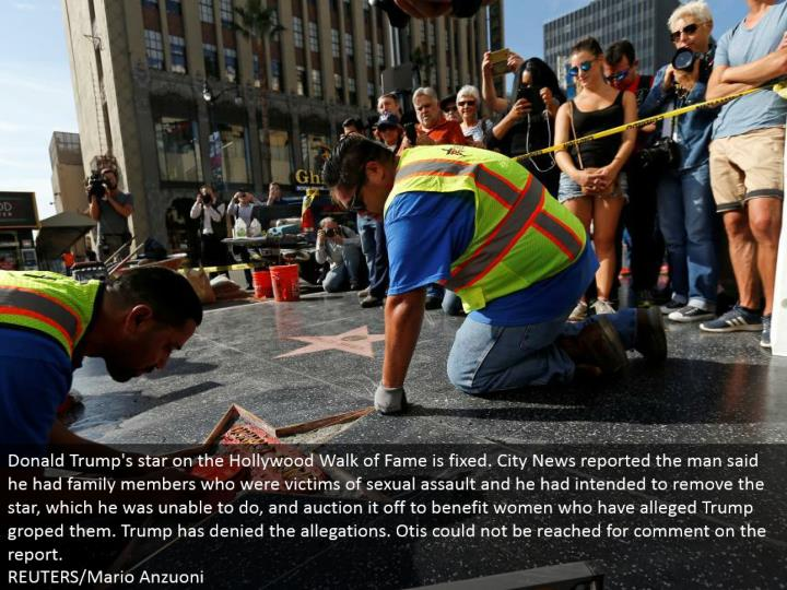 Donald Trump's star on the Hollywood Walk of Fame is settled. City News reported the man said he had relatives who were casualties of rape and he had expected to evacuate the star, which he was not able do, and sell off it off to profit ladies who have affirmed Trump grabbed them. Trump has denied the assertions. Otis couldn't be gone after remark on the report. REUTERS/Mario Anzuoni