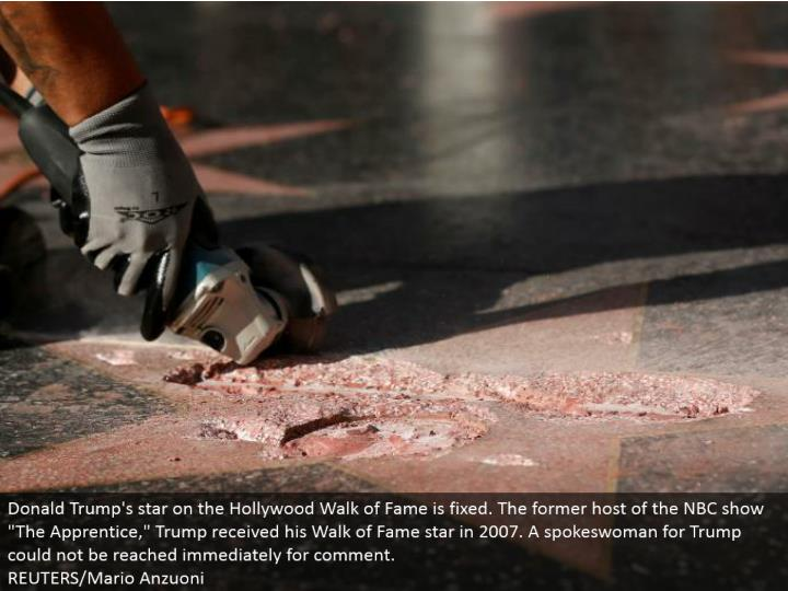 "Donald Trump's star on the Hollywood Walk of Fame is altered. The previous host of the NBC indicate ""The Apprentice,"" Trump got his Walk of Fame star in 2007. A representative for Trump couldn't be come to instantly for input. REUTERS/Mario Anzuoni"