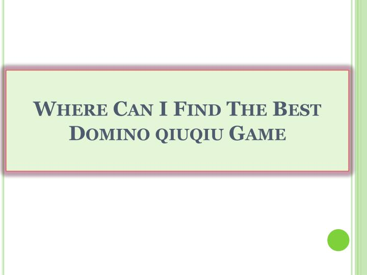 Where can i find the best domino qiuqiu game