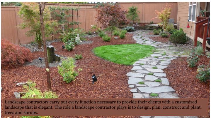 Landscape contractors carry out every function necessary to provide their clients with a customized landscape that is elegant. The role a landscape contractor plays is to design, plan, construct and plant trees and shrubs.