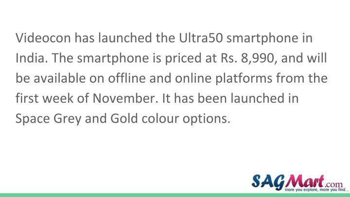Videocon has launched the Ultra50 smartphone in India. The smartphone is priced at Rs. 8,990, and will be available on offline and online platforms from the first week of November. It has been launched in Space Grey and Gold colour options.