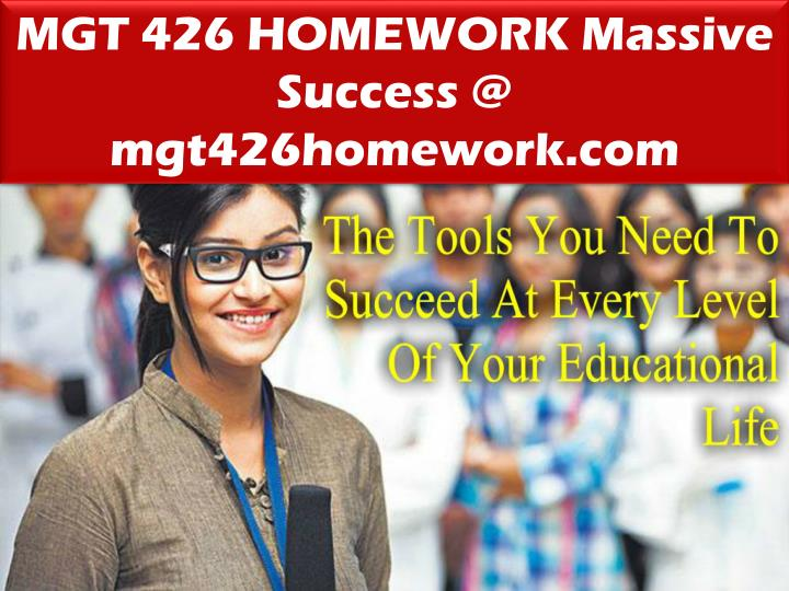 MGT 426 HOMEWORK Massive Success @ mgt426homework.com