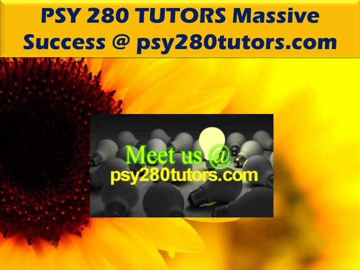 PSY 280 TUTORS Massive Success @ psy280tutors.com