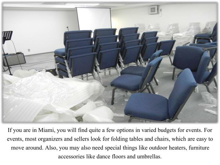 If you are in Miami, you will find quite a few options in varied budgets for events. For events, most organizers and sellers look for folding tables and chairs, which