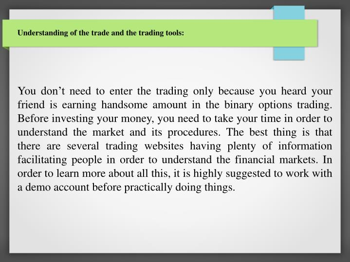 Understanding of the trade and the trading tools: