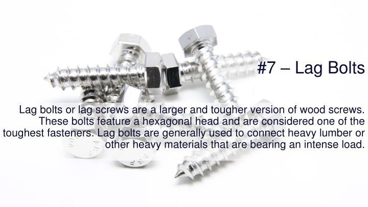 #7 – Lag Bolts
