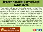 resort furniture options for every room