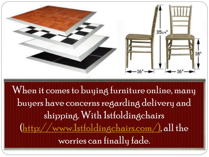 When it comes to buying furniture online, many buyers have concerns regarding delivery and shipping. With 1stfoldingchairs (