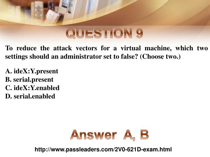 To reduce the attack vectors for a virtual machine, which two settings should an administrator set to false? (Choose two.)