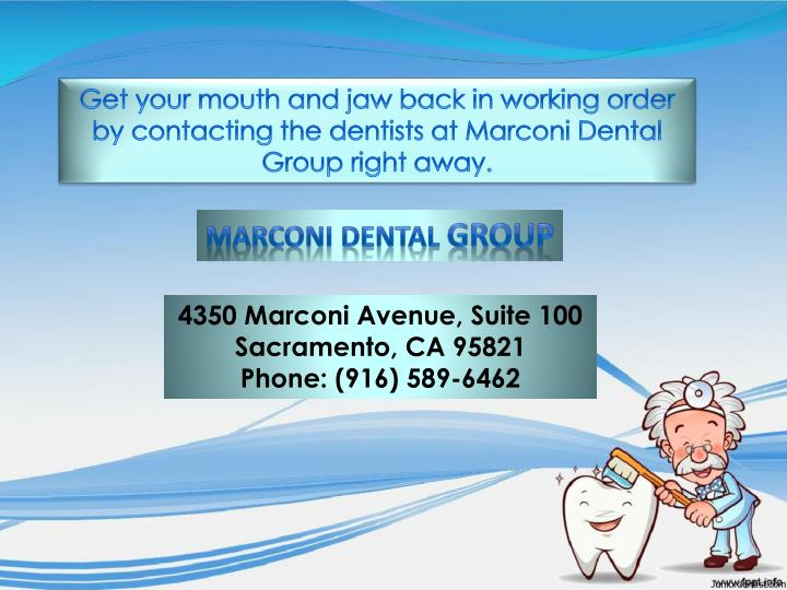 Get your mouth and jaw back in working order by contacting the dentists at Marconi Dental Group right away.