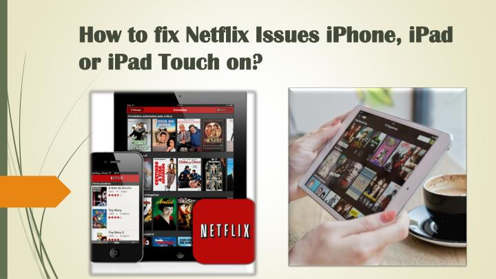 How to fix netflix issues iphone ipad or ipad touch on