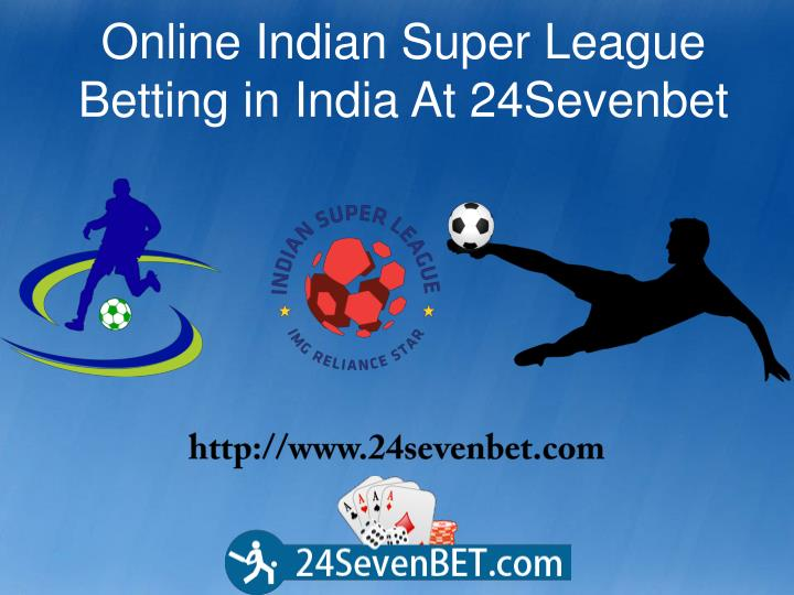 Online Indian Super League Betting in India At 24Sevenbet