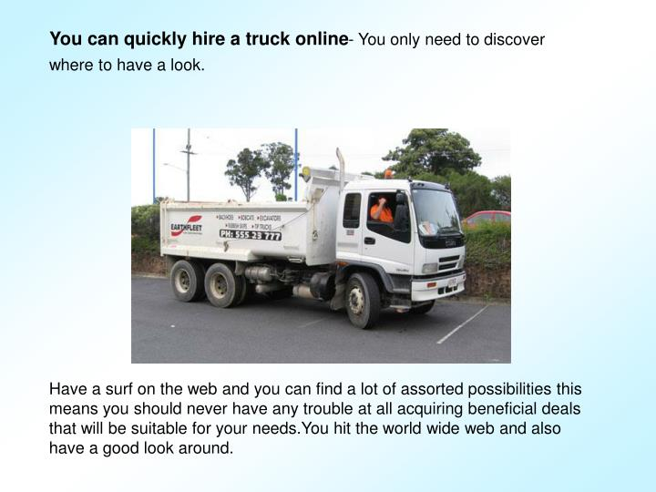 You can quickly hire a truck online