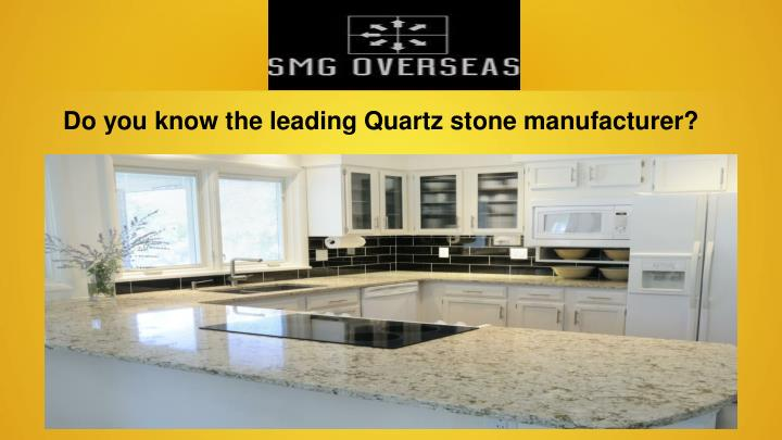Do you know the leading Quartz stone manufacturer?