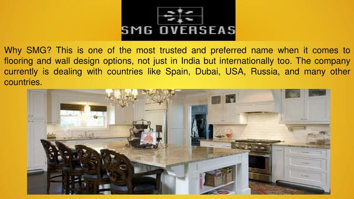 Why SMG? This is one of the most trusted and preferred name when it comes to flooring and wall design options, not just in India but internationally too. The company currently is dealing with countries like Spain, Dubai, USA, Russia, and many other countries.