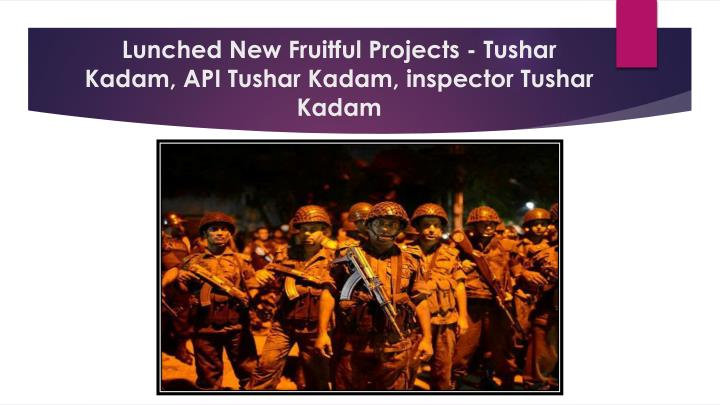 L unched n ew f ruitful projects tushar kadam api tushar kadam inspector tushar kadam