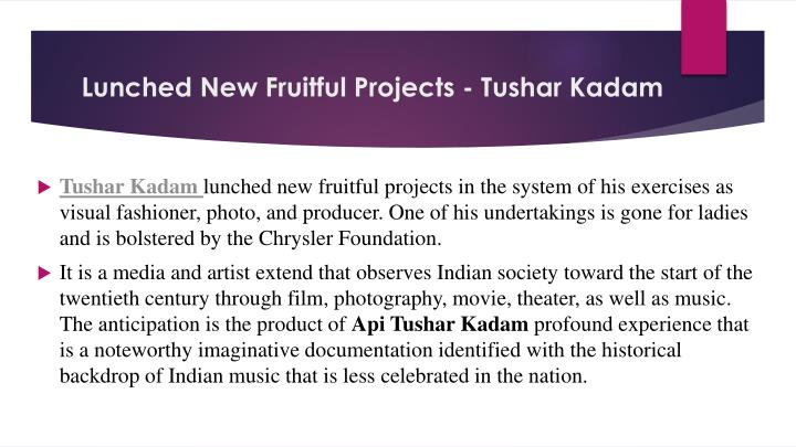 Lunched New Fruitful Projects - Tushar Kadam