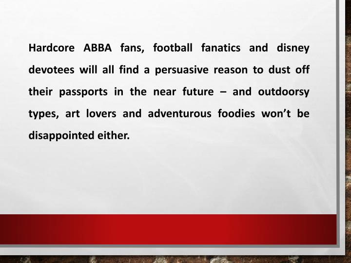 Hardcore ABBA fans, football fanatics and disney devotees will all find a persuasive reason to dust ...