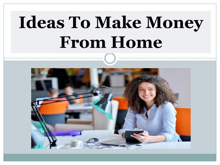 Ideas To Make Money From Home