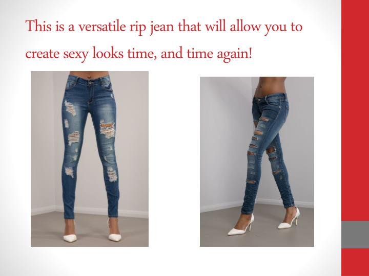 This is a versatile rip jean that will allow you to create sexy looks time, and time again!