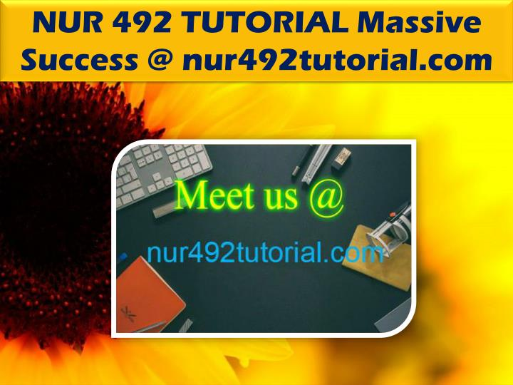 NUR 492 TUTORIAL Massive Success @ nur492tutorial.com