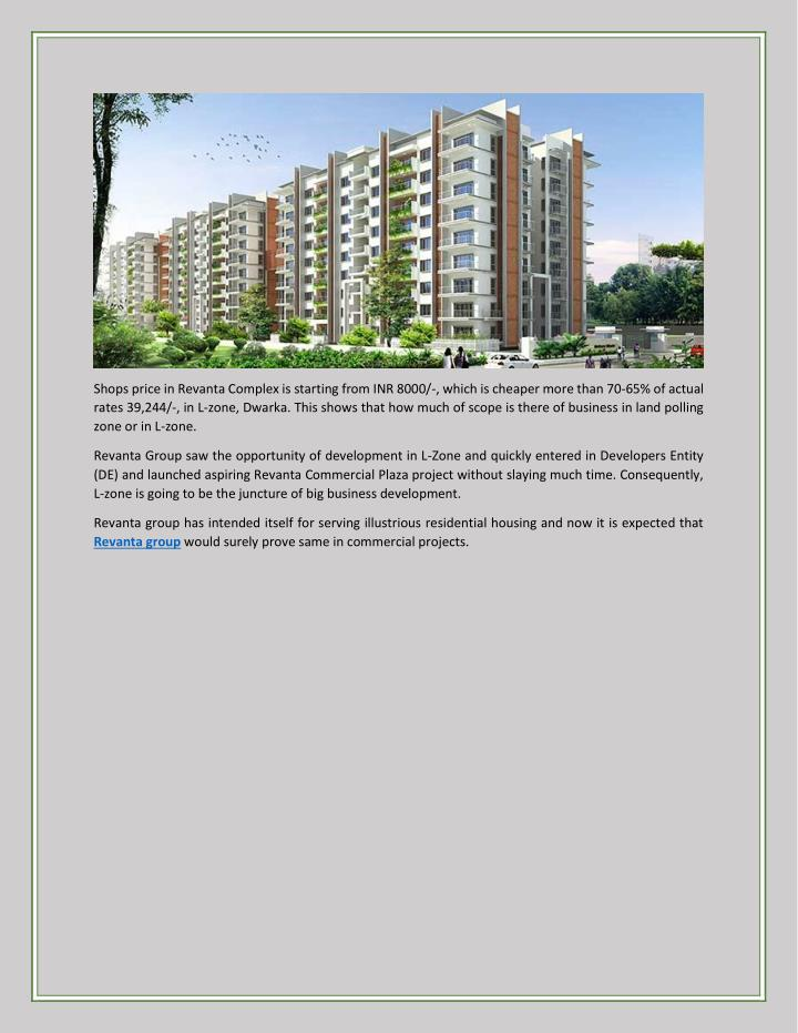Shops price in Revanta Complex is starting from INR 8000/-, which is cheaper more than 70-65% of act...