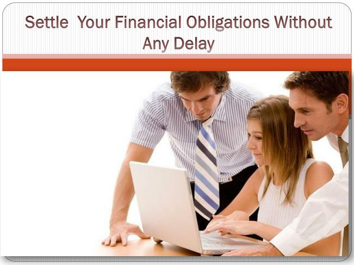 Settle  Your Financial Obligations Without Any Delay