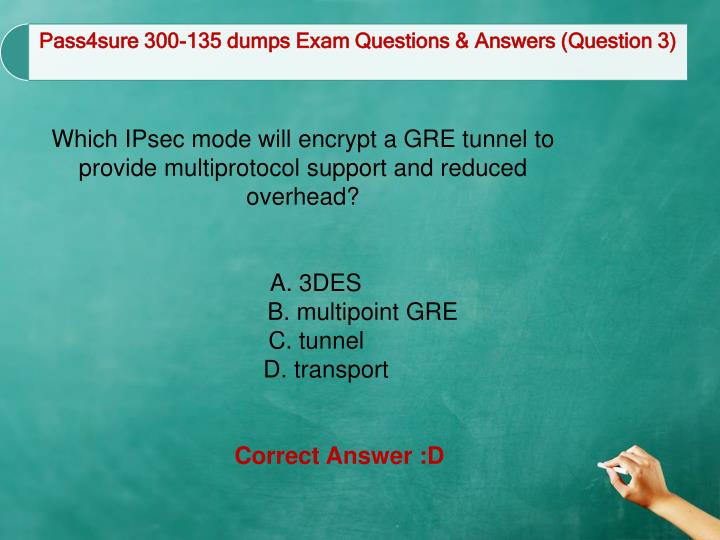 Which IPsec mode will encrypt a GRE tunnel to provide multiprotocol support and reduced overhead?