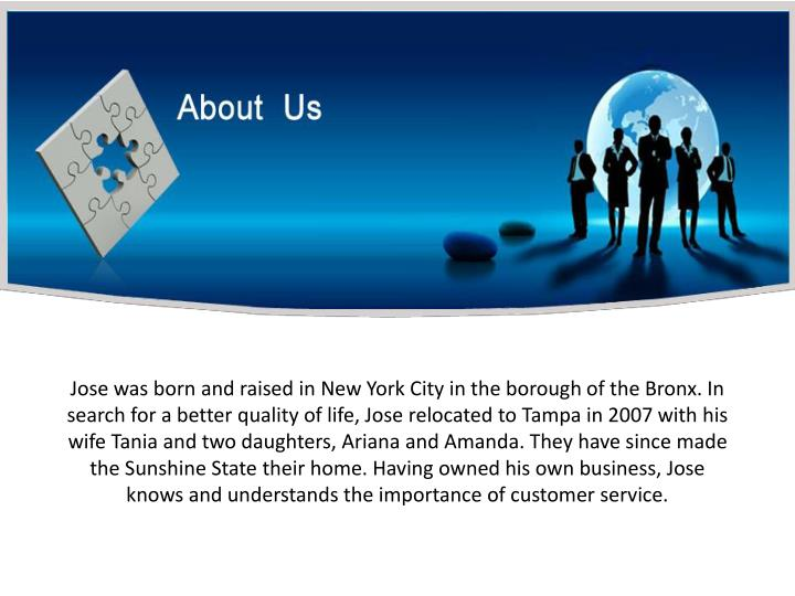Jose was born and raised in New York City in the borough of the Bronx. In search for a better qualit...