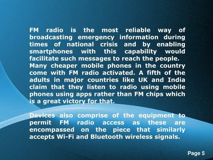 FM radio is the most reliable way of broadcasting emergency information during times of national crisis and by enabling smartphones with this capability would facilitate such messages to reach the people.