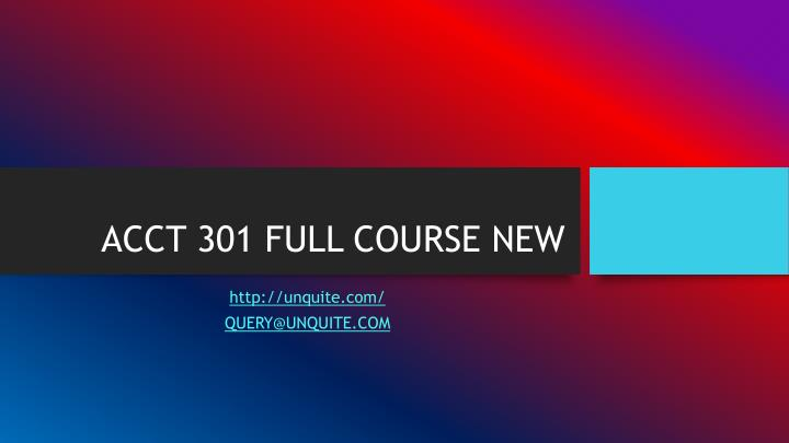 ACCT 301 FULL COURSE NEW