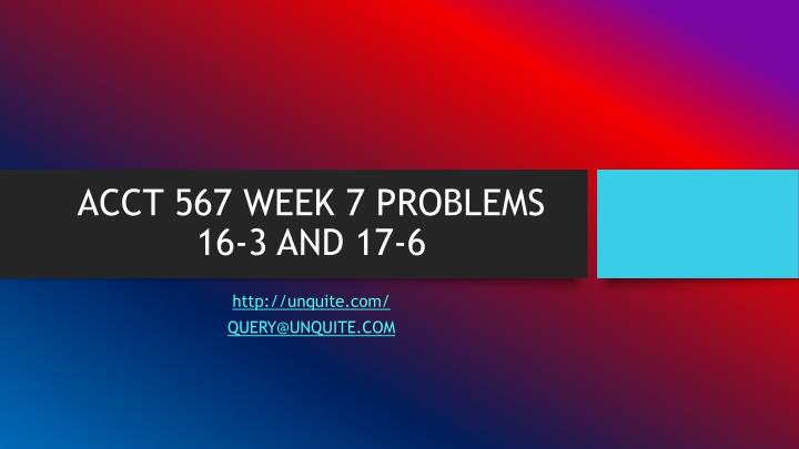 Acct 567 week 7 problems 16 3 and 17 6