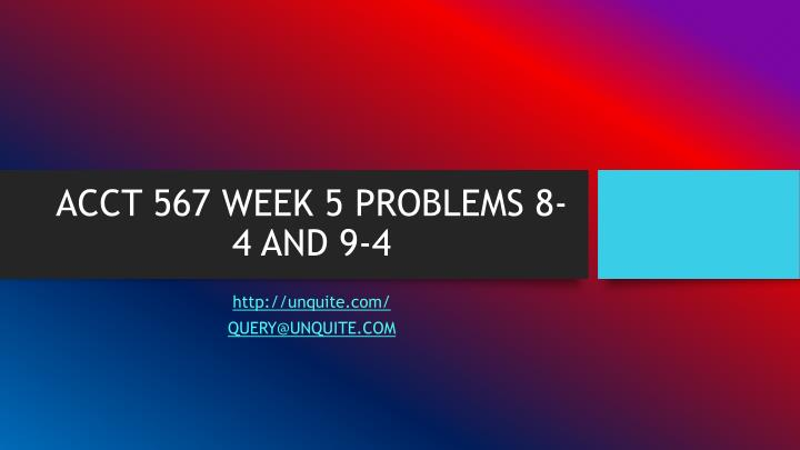 Acct 567 week 5 problems 8 4 and 9 4