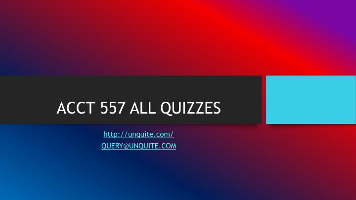 ACCT 557 ALL QUIZZES