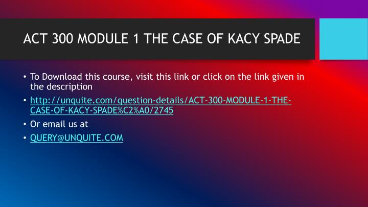 Act 300 module 1 the case of kacy spade1