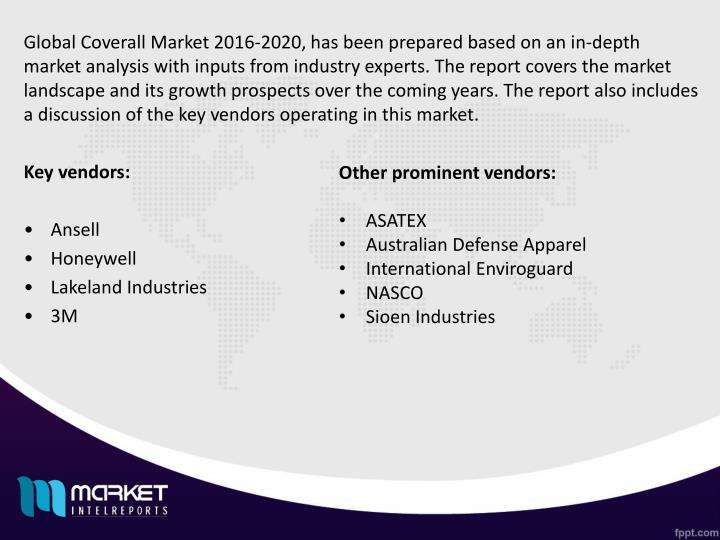 Global Coverall Market 2016-2020, has been prepared based on an in-depth market analysis with inputs from industry experts. The report covers the market landscape and its growth prospects over the coming years. The report also includes a discussion of the key vendors operating in this market.