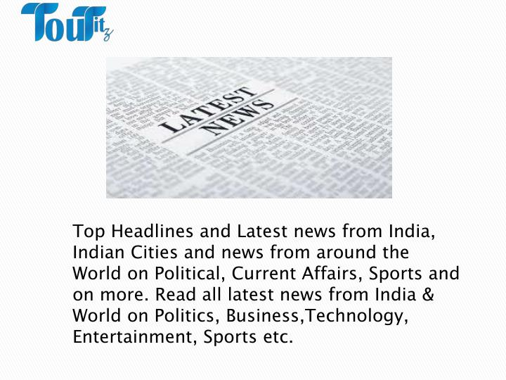 Top Headlines and Latestnewsfrom India, Indian Cities andnewsfrom around the World on Political, Current Affairs, Sports and on more