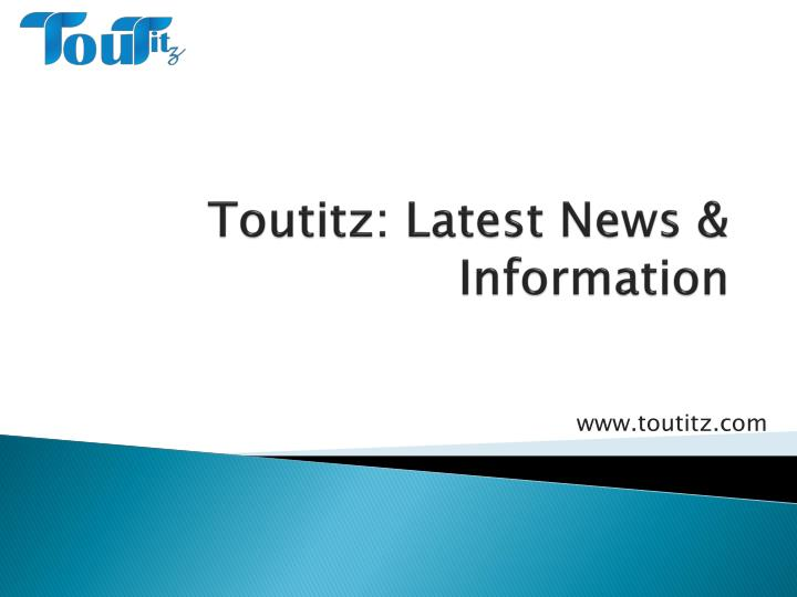 Toutitz latest news information