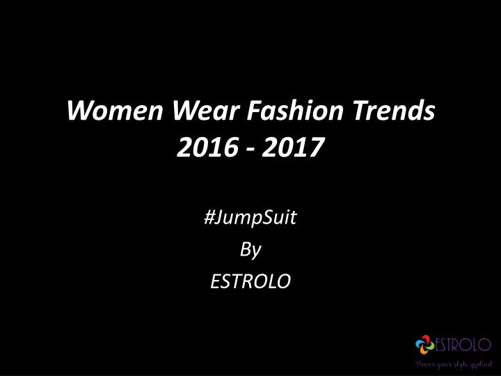 Women wear fashion trends 2016 2017