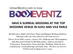 have a surreal wedding at the top wedding venue in juhu and vile parle