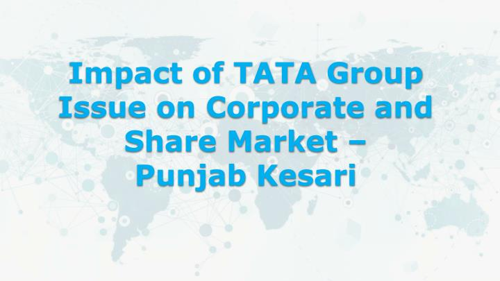 Impact of tata group issue on corporate and share market punjab kesari