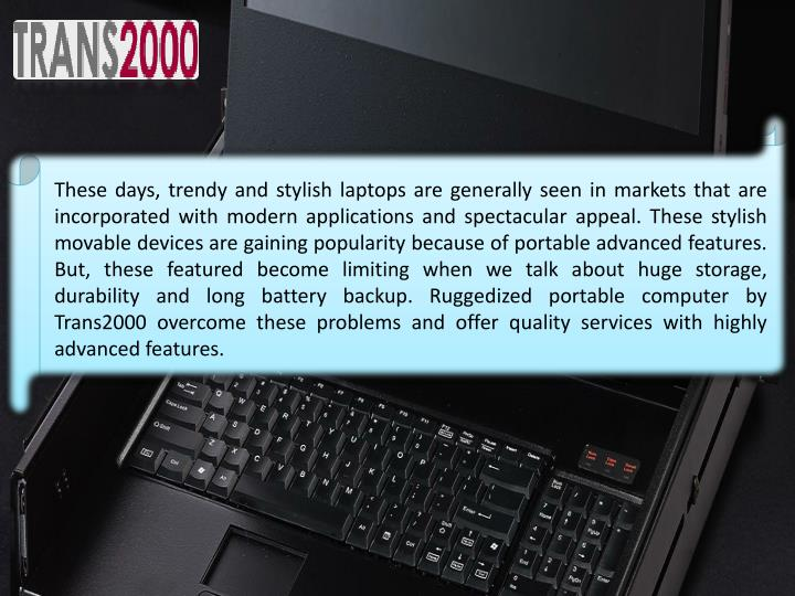 These days, trendy and stylish laptops are generally seen in markets that are incorporated with mode...
