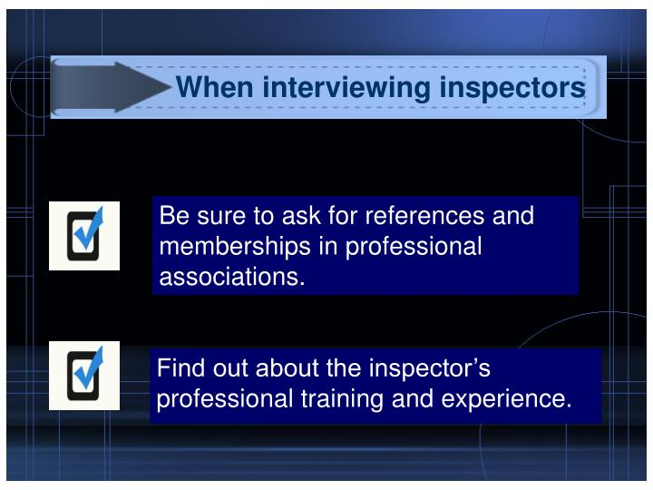When interviewing inspectors