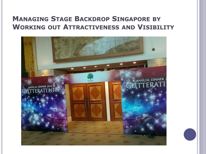 Managing stage backdrop singapore by working out attractiveness and visibility