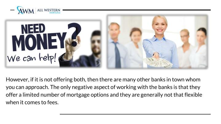 However, if it is not offering both, then there are many other banks in town whom