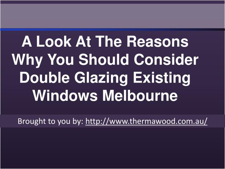 A Look At The Reasons Why You Should Consider Double Glazing Existing Windows Melbourne