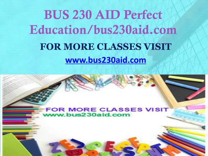 BUS 230 AID Perfect Education/bus230aid.com