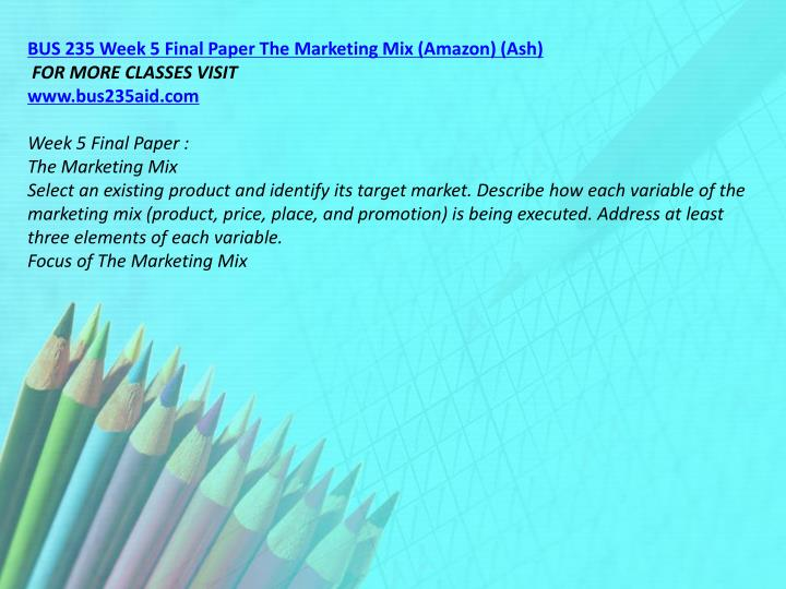 BUS 235 Week 5 Final Paper The Marketing Mix (Amazon) (Ash)