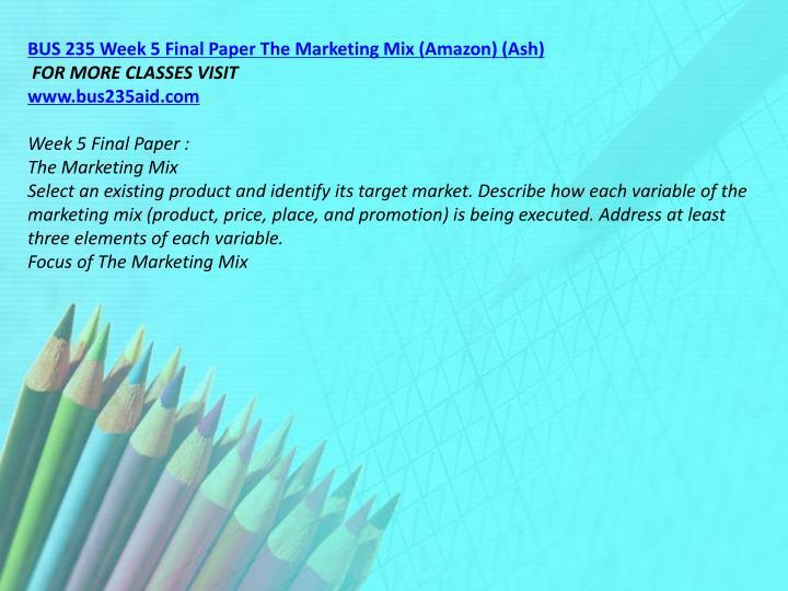 BUS 235 Week 5 Final Paper The Marketing Mix (Amazon) (Ash)