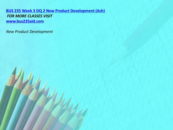 BUS 235 Week 3 DQ 2 New Product Development (Ash)